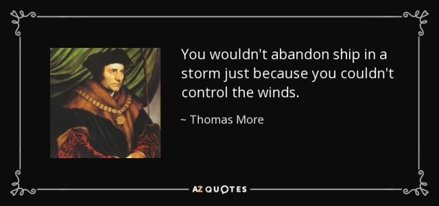 quote-you-wouldn-t-abandon-ship-in-a-storm-just-because-you-couldn-t-control-the-winds-thomas-more-69-72-63