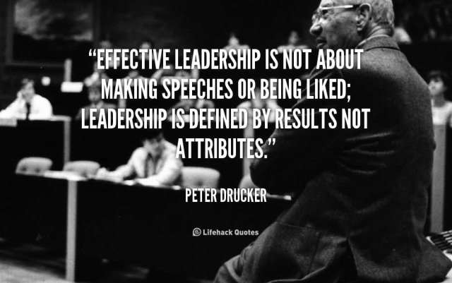 effective-leadership-is-not-about-making-speeches-or-being-liked-leadership-is-defined-by-results-not-attributes-peter-drucker